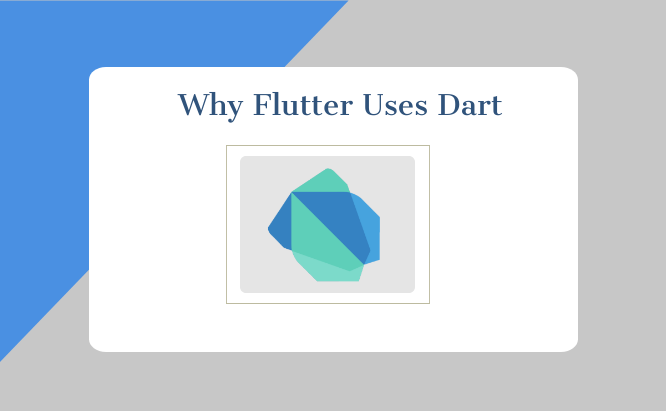 Why Flutter Uses Dart