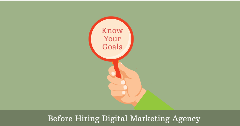 Know Your Goals Before Hiring Digital Marketing Agency