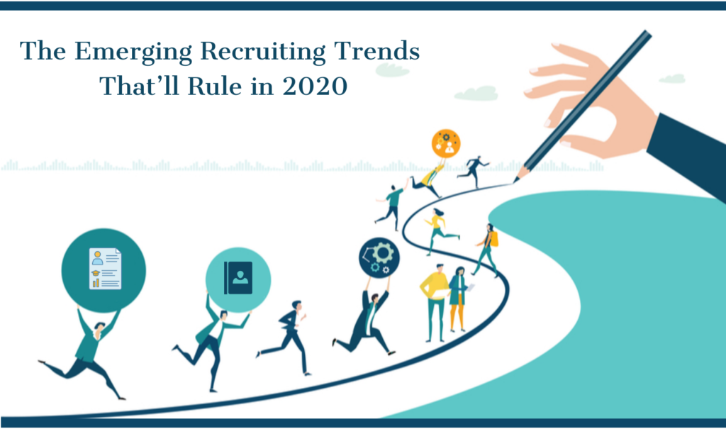 The Emerging Recruiting Trends That'll Rule in 2020