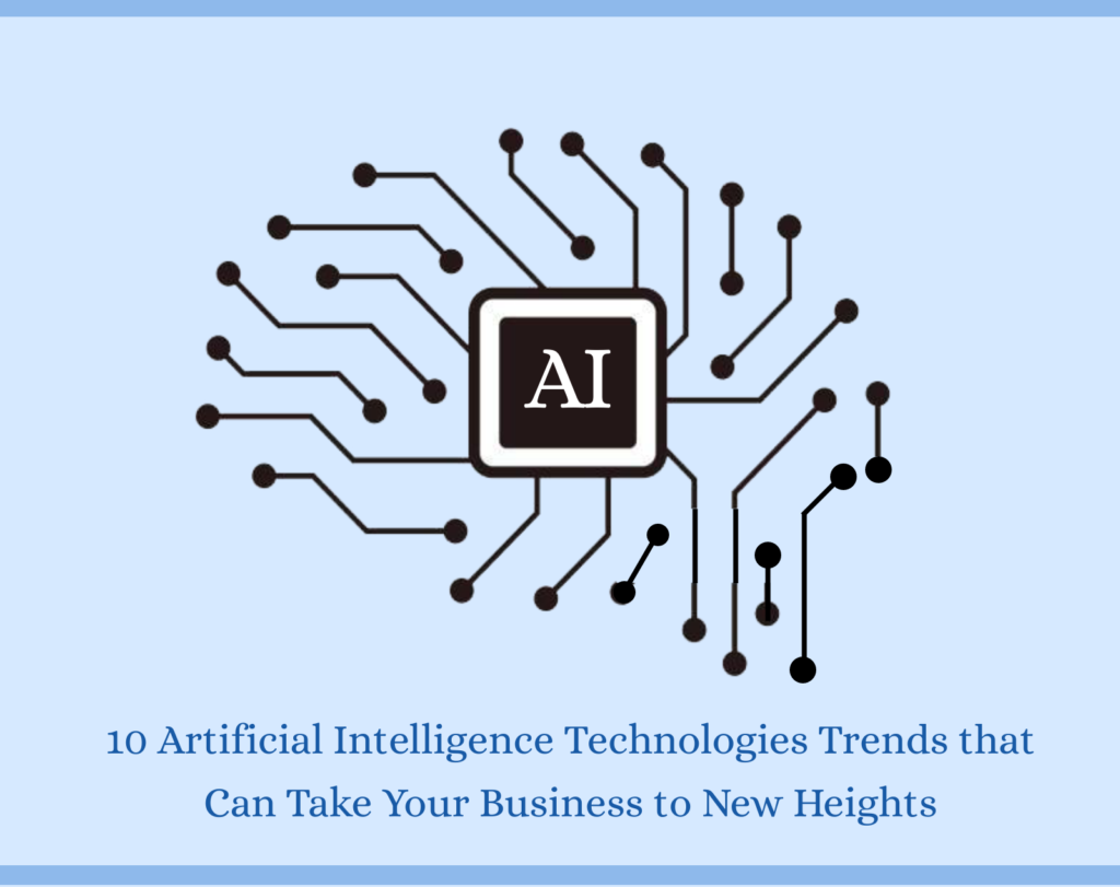 10 Artificial Intelligence Technologies Trends that Can Take Your Business to New Heights