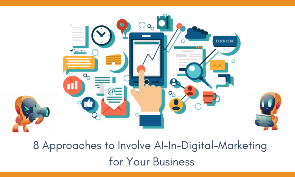 8 Approaches to Involve AI in Digital Marketing For Your Business