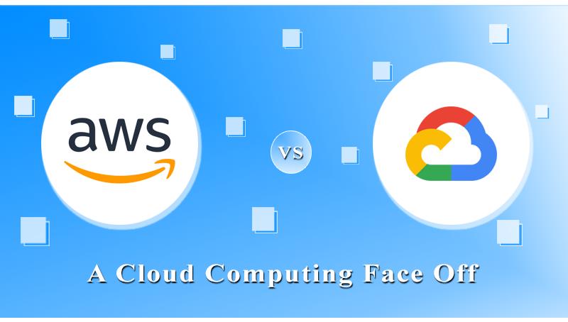 GCP Vs AWS in 2021 – A Cloud Computing Face Off