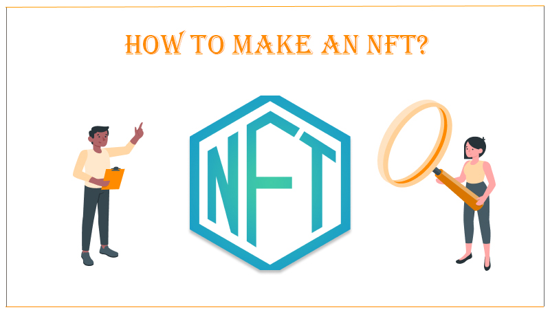 A Complete Guide On How to Make an NFT?