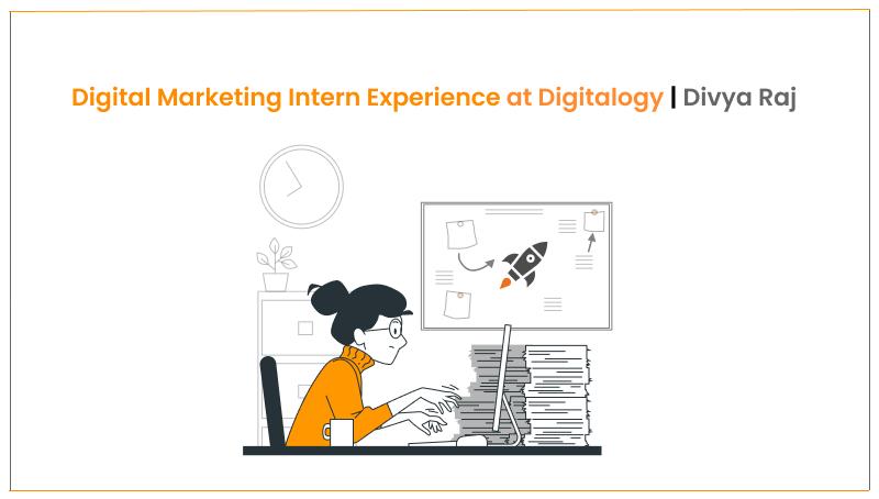 Digital Marketing Intern Experience at Digitalogy | Divya Raj