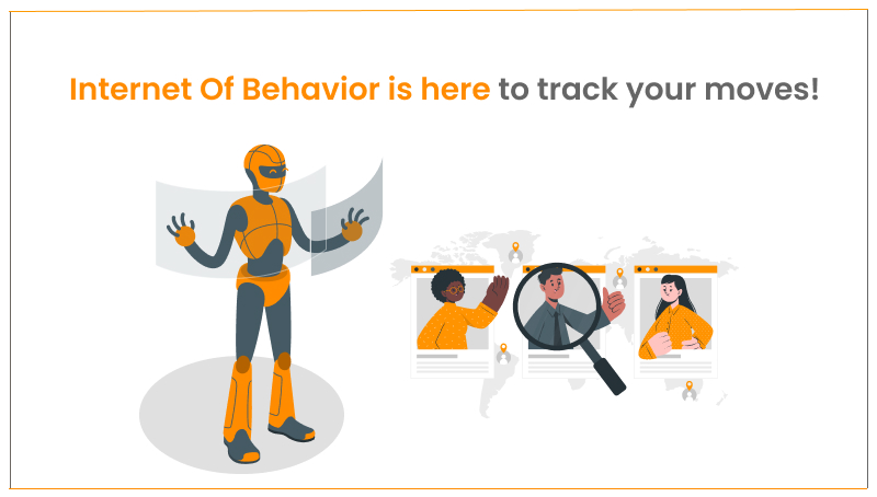 Internet Of Behavior is here to track your moves!